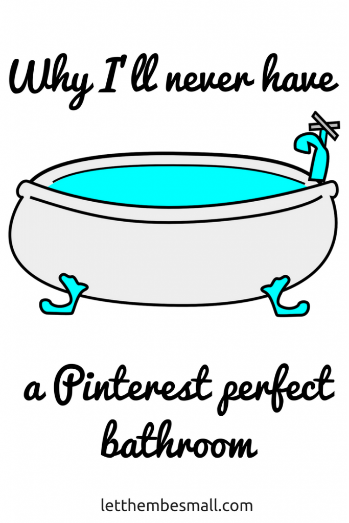 why I'll never have a pinterest perfect bathroom